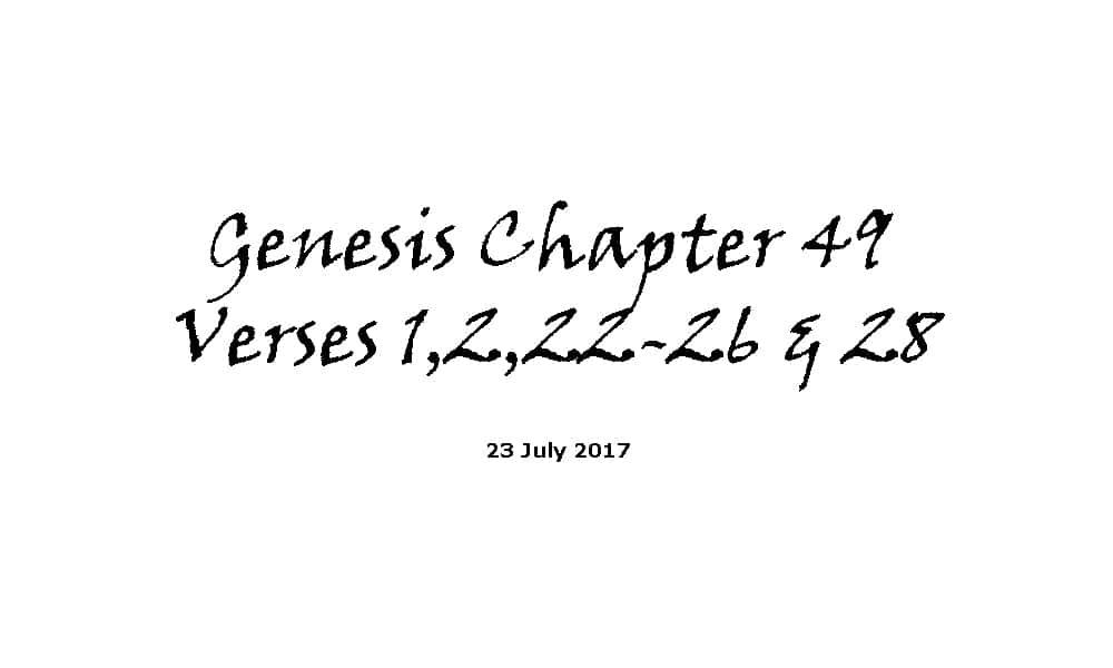 Bible Reading - 23-7-17 Genesis Chapter 49 Verses 1,2,22-26 & 28