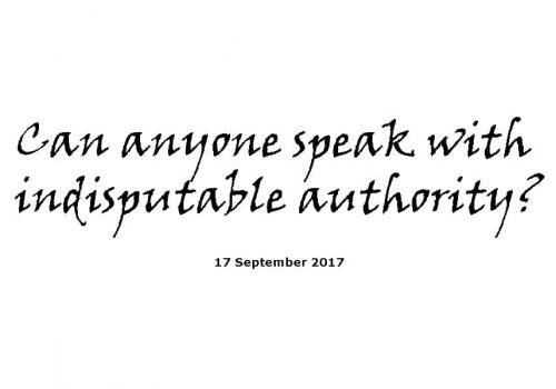 Sermon - 17-9-17 Can Anyone Speak With Indisputable Authority?