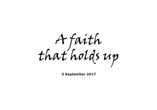 Sermon 3-9-17 A Faith That Holds Up