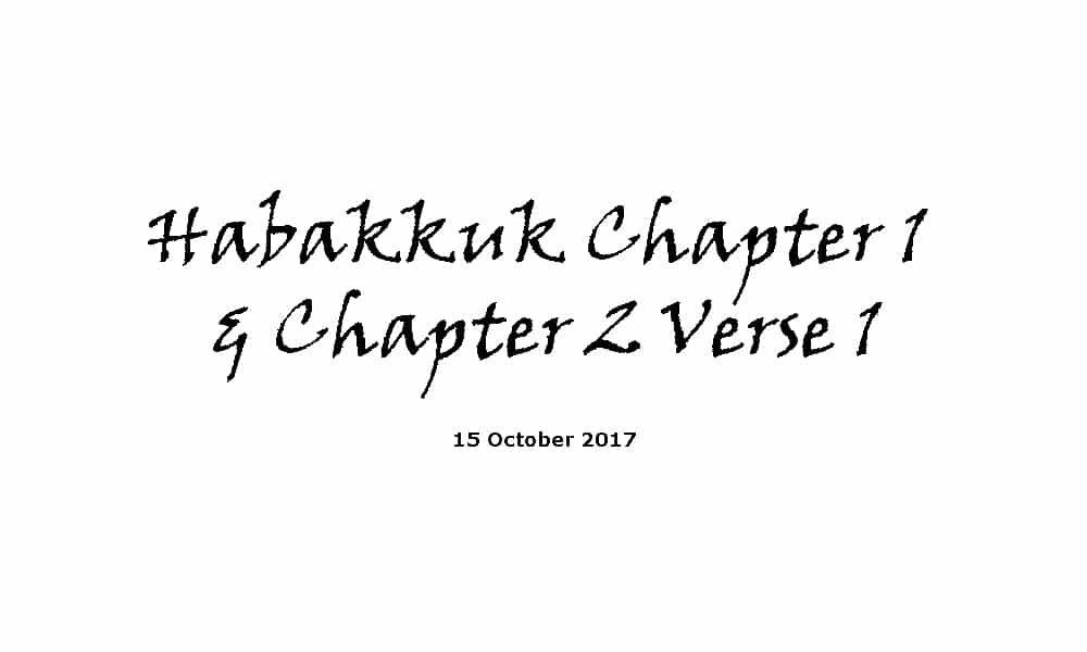 Reading - 15-10-17 Habakkuk Chapter 1 & Chapter 2 Verse 1