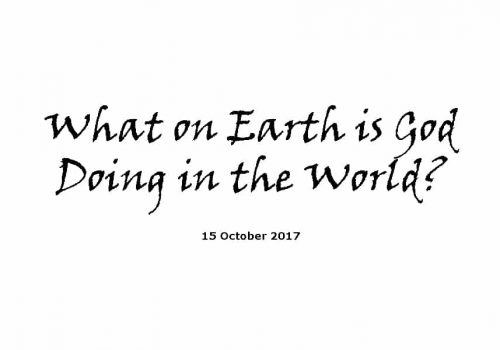 Sermon-15-10-17- What On Earth Is God Doing In The World?
