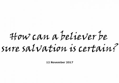 Sermon-12-11-17-How-can-a-believer-be-sure-salvation-is-certain?