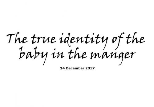 Sermon 24-12-17 - The True Identity Of The Baby In The Manger