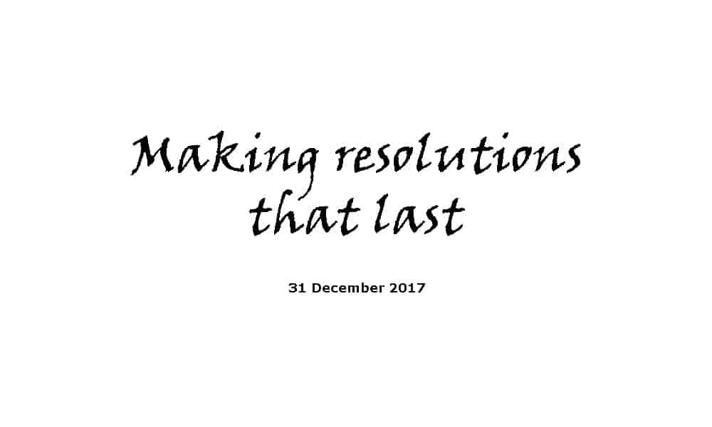 Sermon 31-12-17 - Making resolutions that last