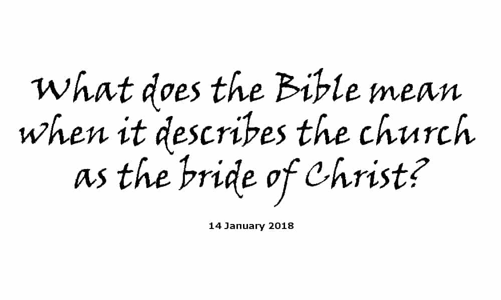 Sermon - 14-1-18 - What does the Bible mean when it describes the church as the bride of Christ?