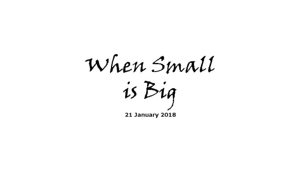 Sermon 21-1-18 - When Small is Big