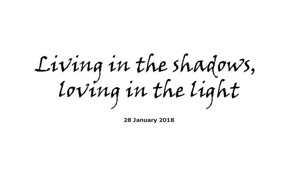 Sermon 28-1-18 - Living in the shadows, loving in the light