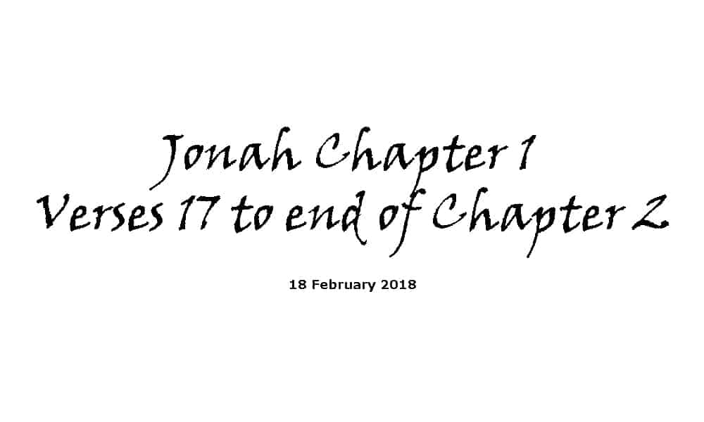 Reading - 18-2-18 Jonah Chapter 1 Verse 17 to end of Chapter 2