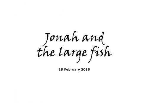 Sermon 18-2-18 - Jonah And The Large Fish