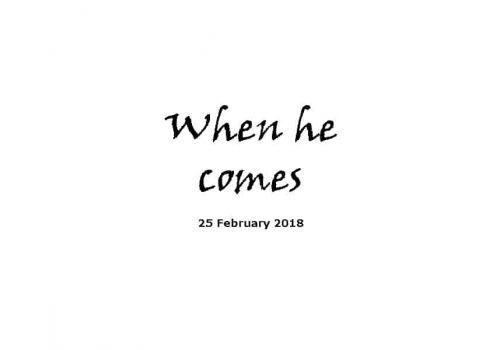 Sermon 25-2-18 - When He Comes