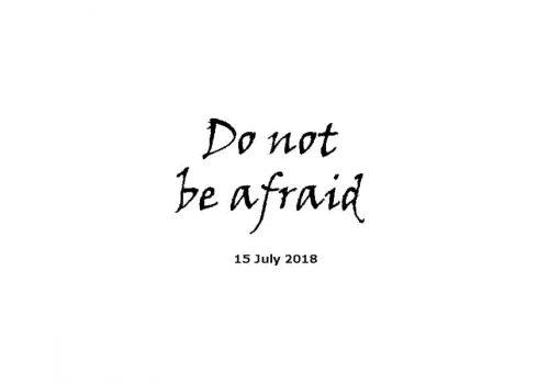 Sermon 15-7-18 Do Not Be Afraid