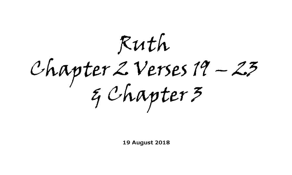 Reading - 19-8-18 Ruth Chapter 2 Verses 19 – 23 & Chapter 3
