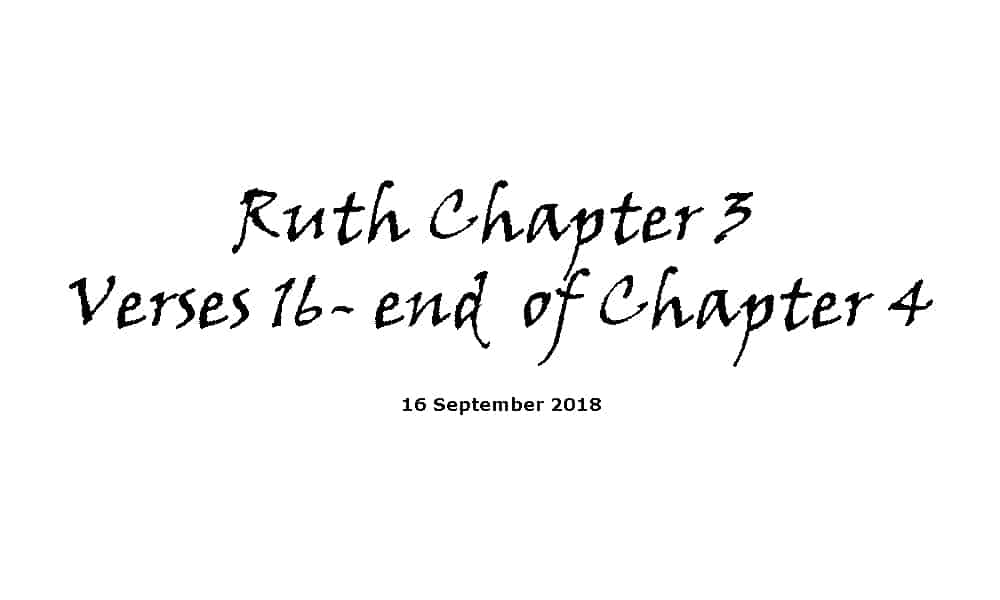 Reading - 17-9-18 Ruth Ch3 V16-end of Ch4