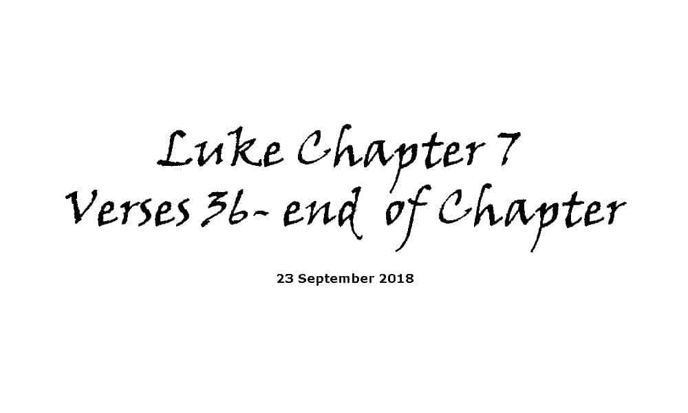 Reading - 23-9-18 Luke Ch7 V36-end