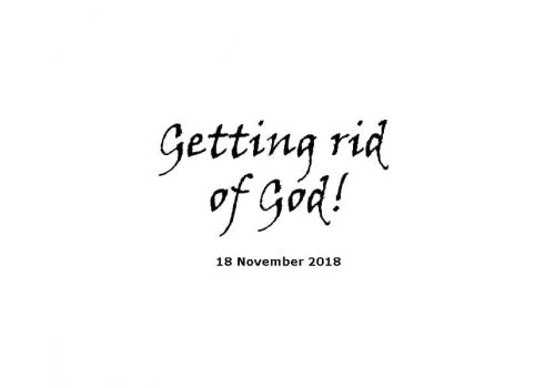 Sermon - 18-11-18 Getting Rid Of God