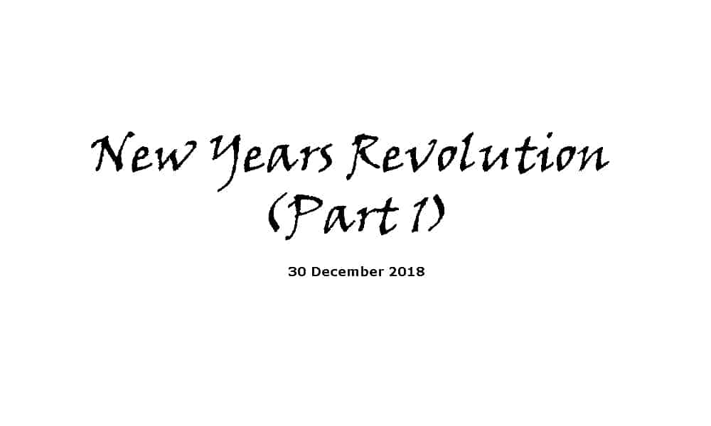 Sermon - 30-12-18 New Years Revolution (Part 1)