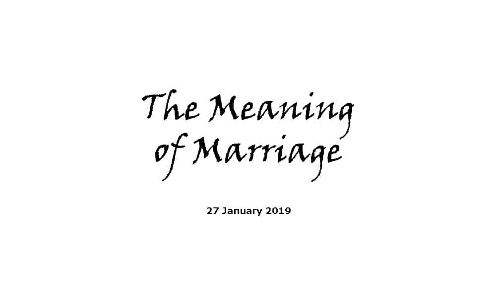 Sermon - 27-1-19 The Meaning of Marriage