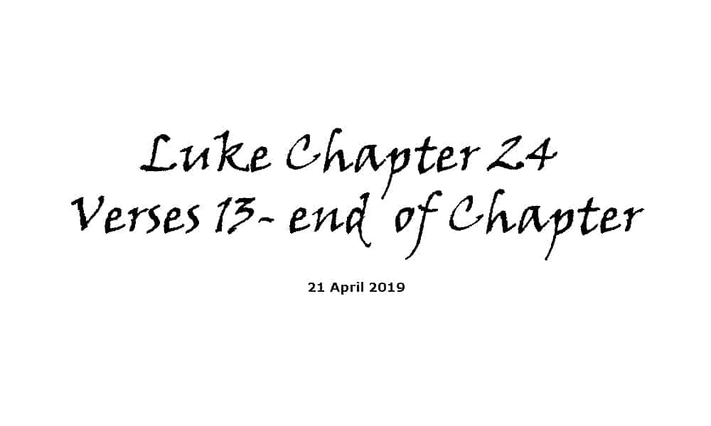 Reading - 21-4-19 Luke Ch24V13-End