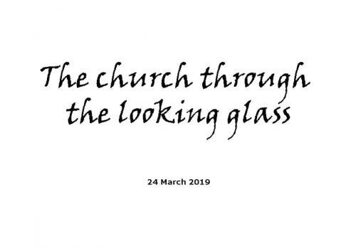 Sermon - 24-3-19 The Church Through The Looking Glass