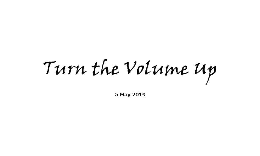 Sermon - 5-5-19 Turn the volume up