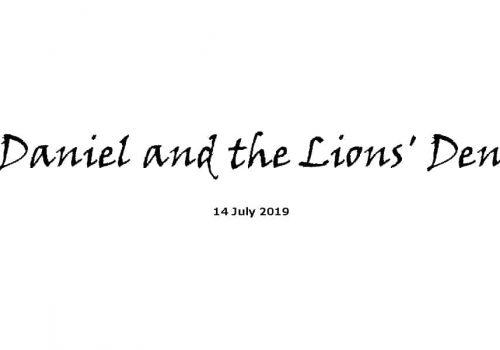 Sermon - 14-7-19 Daniel And The Lions' Den