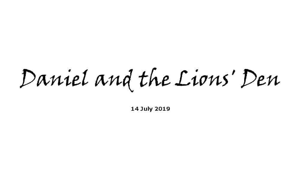 Sermon - 14-7-19 Daniel and the Lions' Den