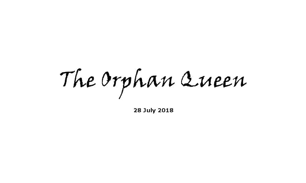 Sermon - 28-7-19 The Orphan Queen