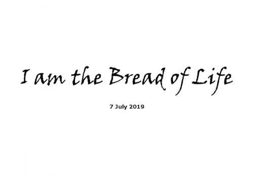 Sermon - 7-7-19 I Am The Bread Of Life