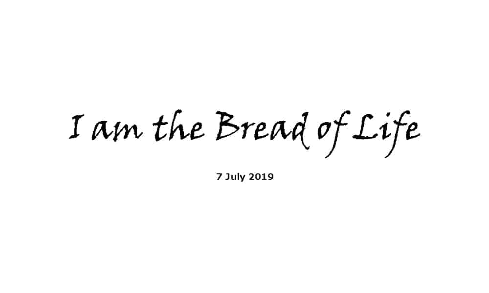 Sermon - 7-7-19 I am the Bread of Life
