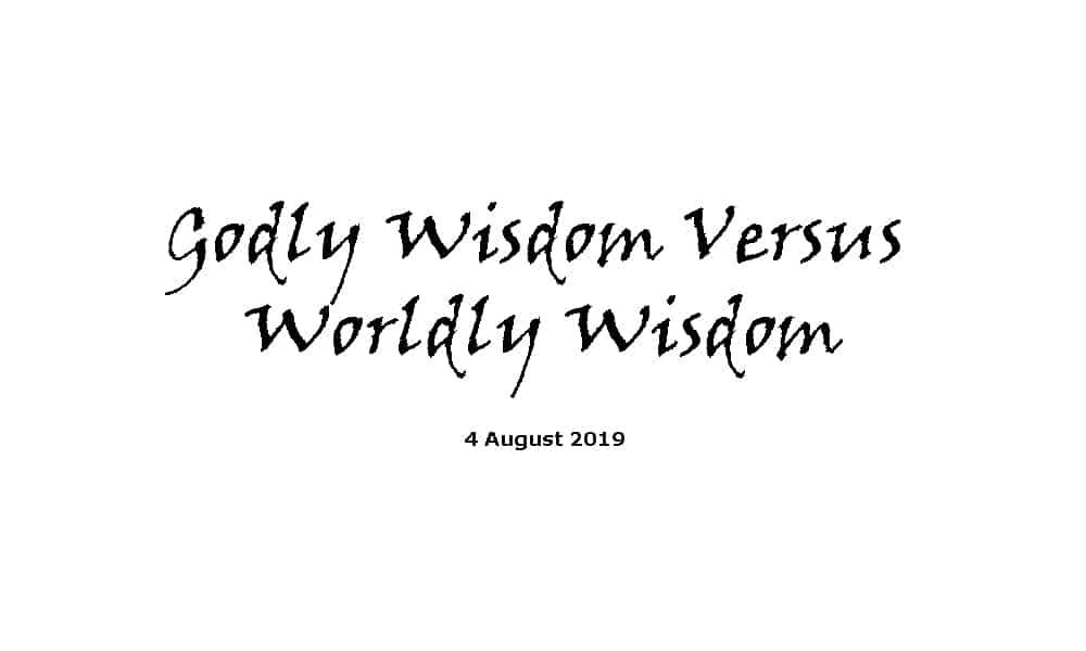 Sermon - 4-8-19 Godly Wisdom Versus Worldly Wisdom