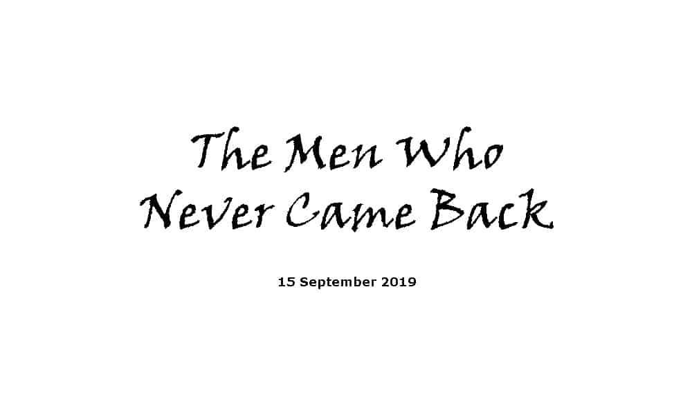 Sermon - 15-9-19 - The Men Who Never Came Back
