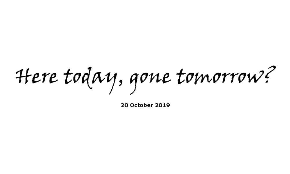 Sermon - 20-10-19 - Here today, gone tomorrow