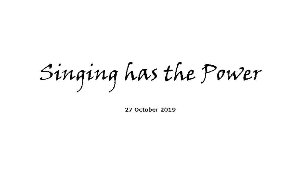 Sermon - 27-10-19 Singing has the power