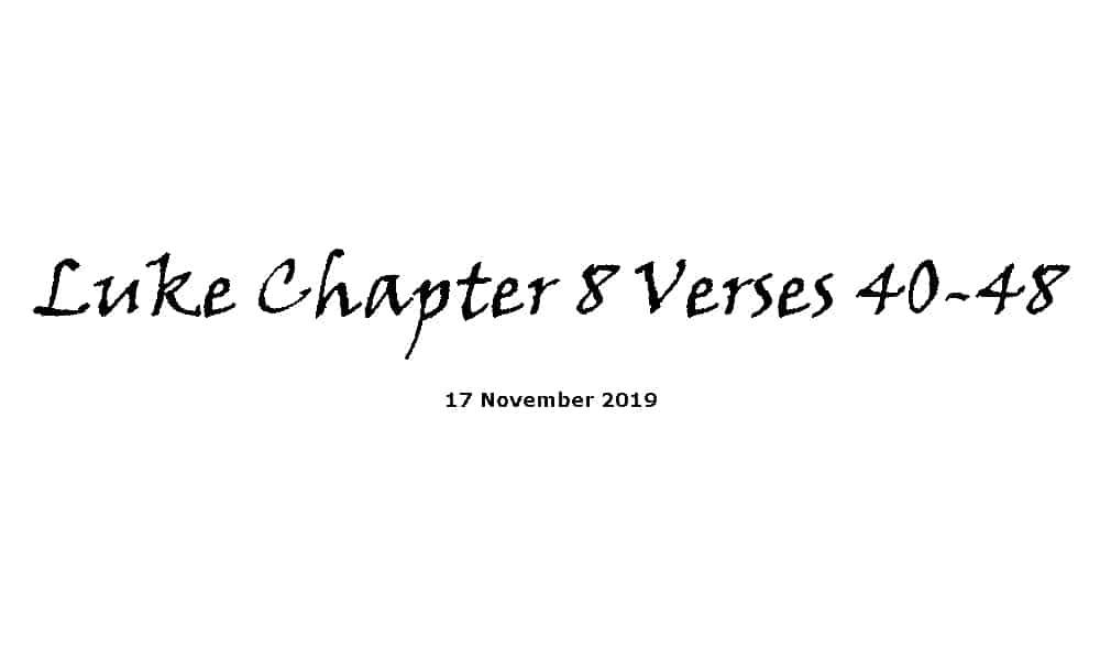 Reading -17-11-19 - Luke Chapter 8 Verses 40-48