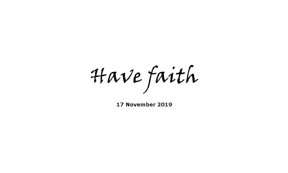 Sermon - 17-11-19 - Have Faith