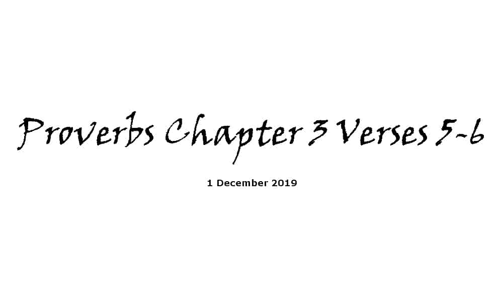 Reading -1-12-19 - Proverbs Chapter 3 Verses 5-6