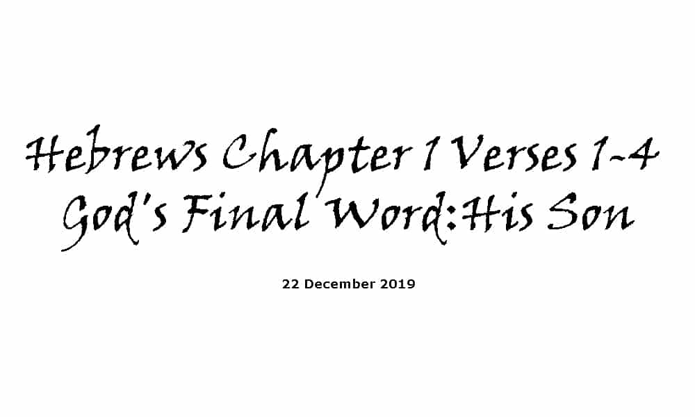 Reading - 22-12-19 Hebrews Chapter 1 Verses 1-4 - God's Final Word-His Son