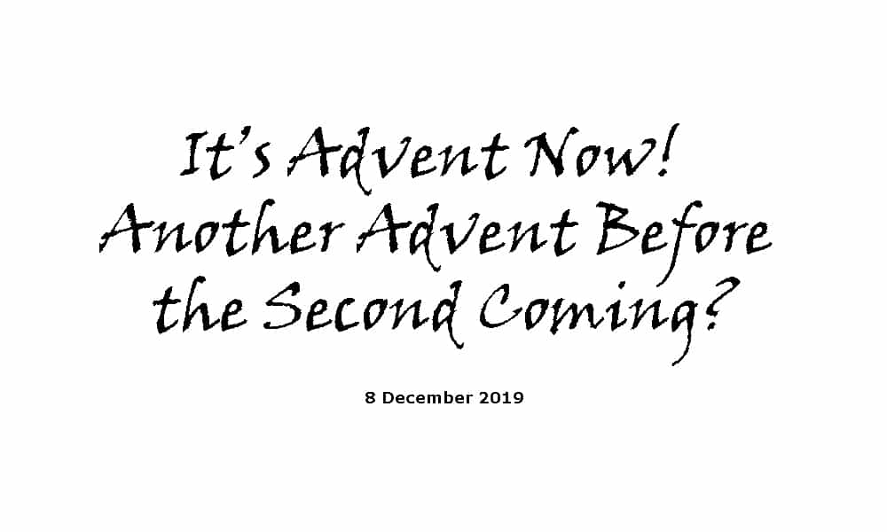 Sermon - 8-12-19 - It's Advent now - Another Advent before the Second Coming
