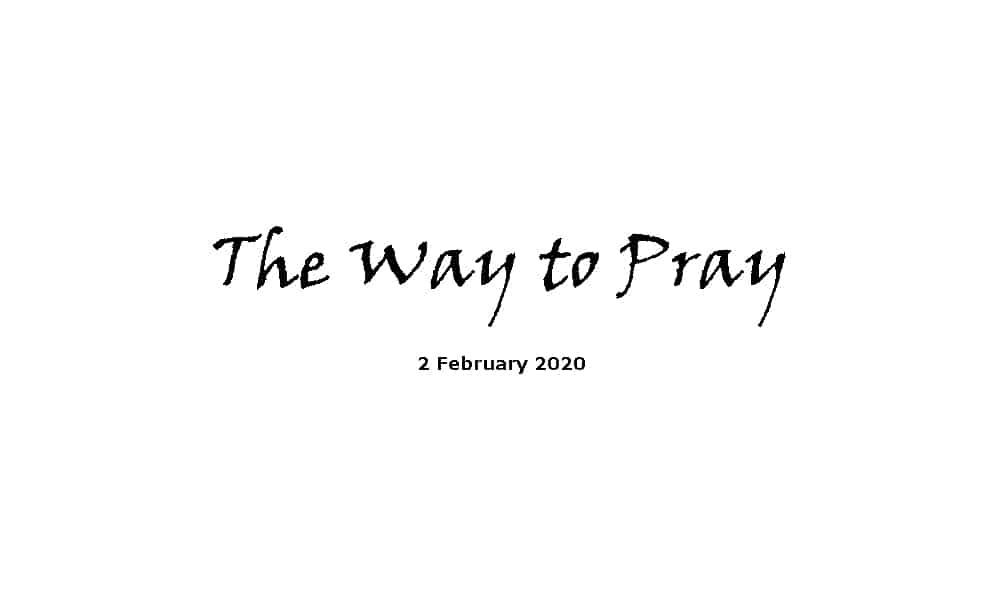 Sermon - 2-2-20 - The Way to Pray