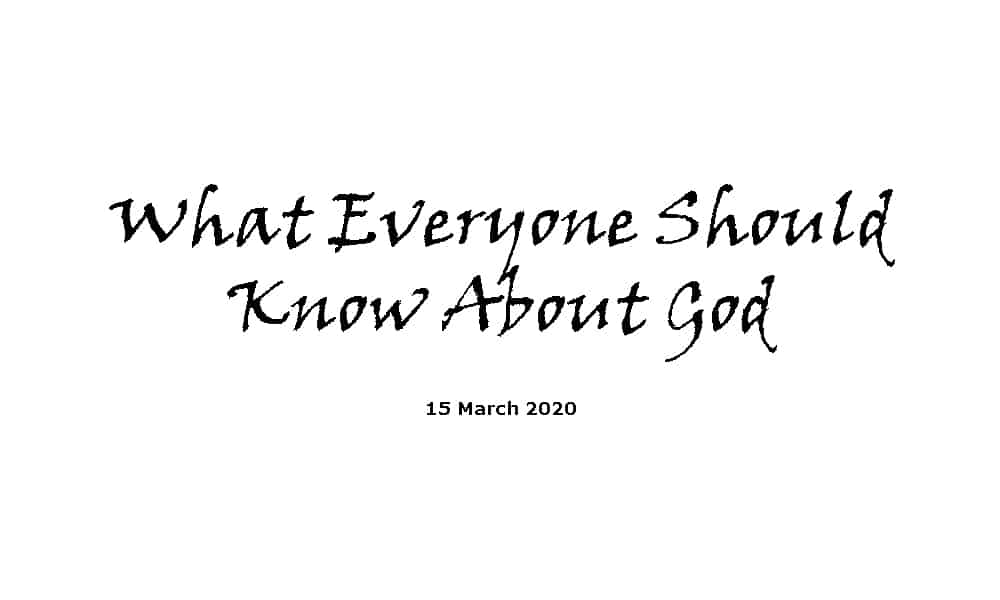 Sermon - 15-3-20 - What Everyone Should Know About God