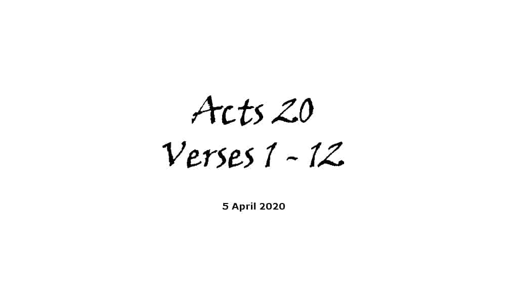 Reading - Acts Chapter 20 verses 1 - 12