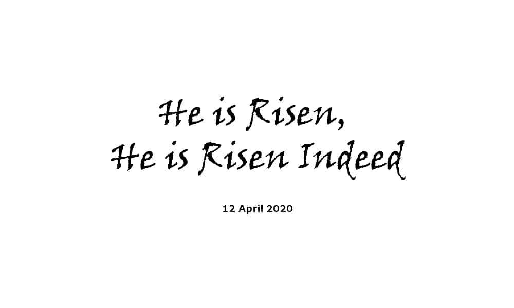 Sermon -12-4-20 - He is Risen, He is Risen Indeed