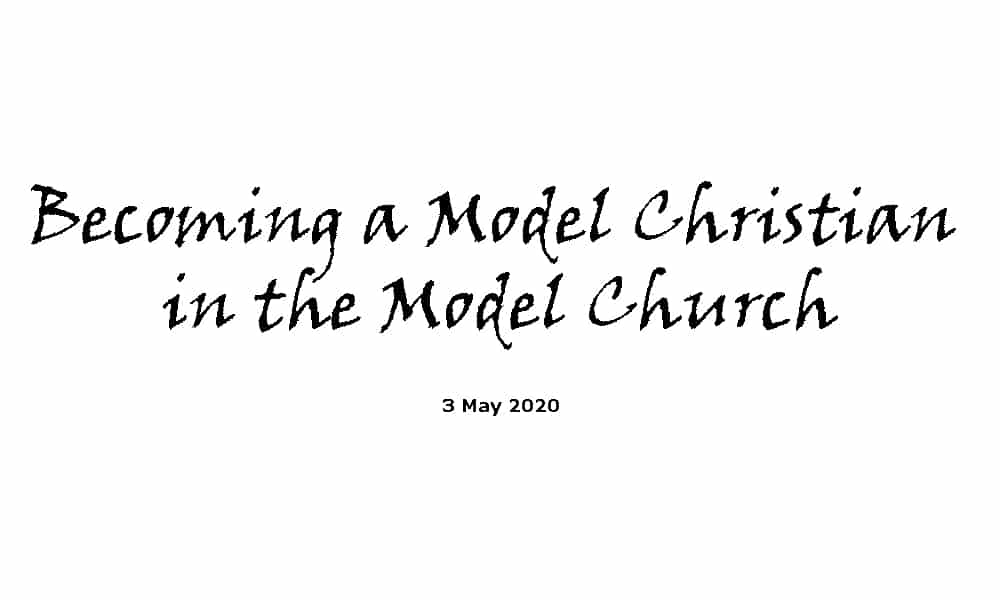 Sermon - 3-5-20 - Becoming a Model Christian in the Model Church