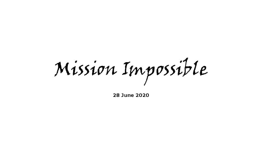 Sermon - 28-6-20 - Mission Impossible
