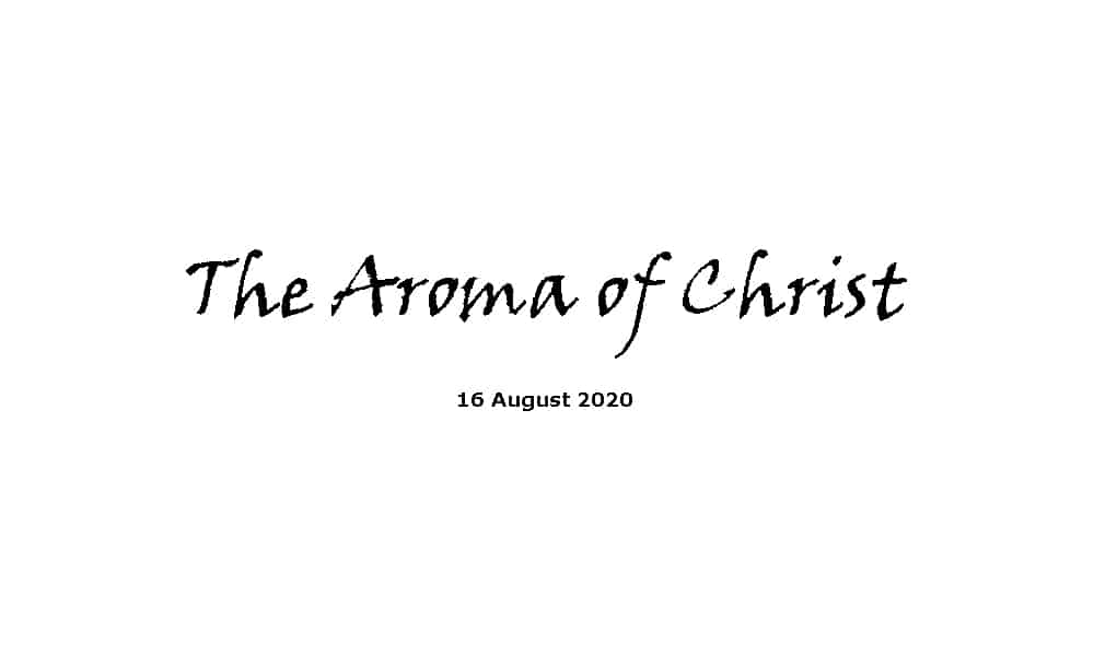 Sermon - 16-8-20 -The Aroma of Christ