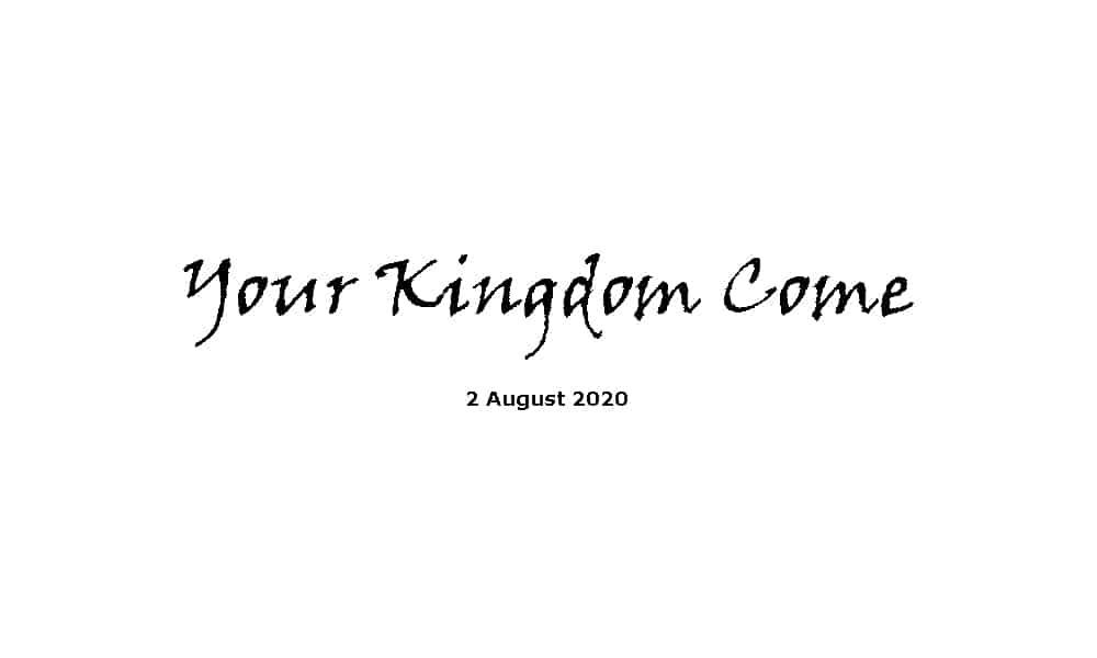Sermon - 2-8-20 - Your Kingdom Come