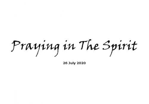 Sermon - 26-7-20 - Praying In The Spirit
