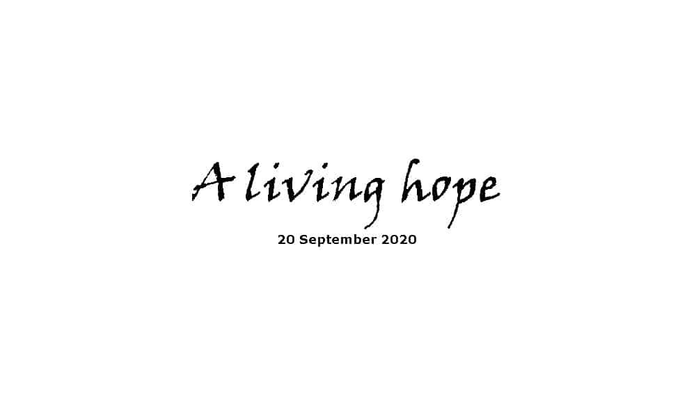 Sermon - 30-9-20 - A Living Hope