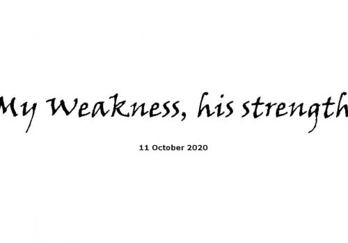 Sermon - 11-10-20 - My Weakness, His Strength