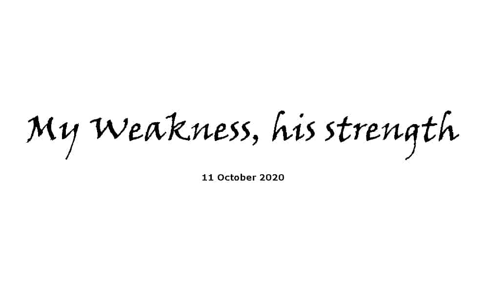 Sermon - 11-10-20 - My Weakness, his strength